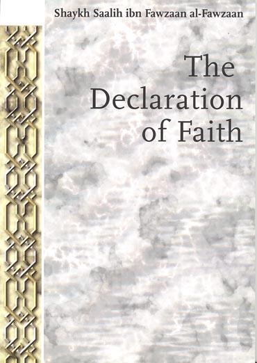 The Declaration of Faith. By Shaykh Saalih ibn Fawzaan