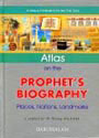 Darussalam Atlas on the Prophet's Biography  Places Nations and Landmarks Compiled. By Dr Shawqi Abu Khalil