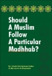 Darussalam: Should a Muslim Follow a Perticular Madhhab?
